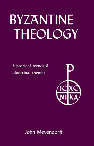 Byzantine Theology : Historical Trends and Doctrinal Themes, JOHN MEYENDORFF