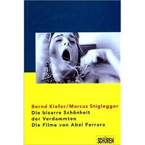 Die bizarre Schönheit der Verdammten - Die Filme von Abel Ferrara