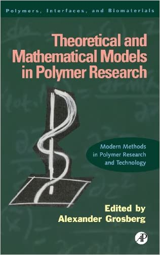 Theoretical and Mathematical Models in Polymer Research: Modern Methods in Polymer Research and Technology (Polymers, Interfaces and Biomaterials) written by Alexander Grosberg