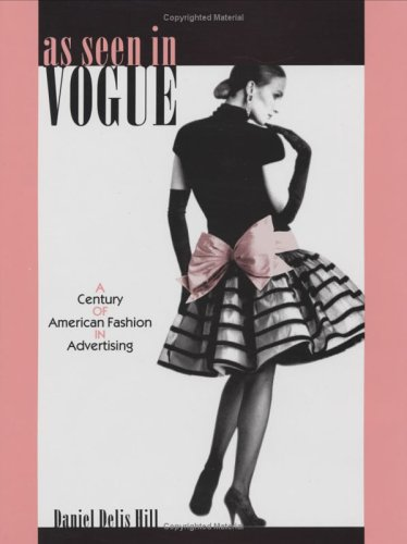 As Seen In Vogue: A Century Of American Fashion In Advertising (Costume Society Of America Series)