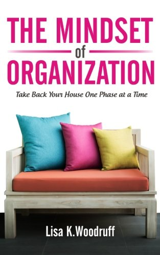 The Mindset of Organization: Take Back Your House One Phase at a Time (Organization Books compare prices)