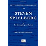 Letter from a psychoanalyst to Steven Spielberg: Or De-Corrupting our Futurepar Jean-Jacques Moscovitz