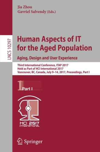 Human Aspects of IT for the Aged Population. Aging, Design and User Experience Third International Conference, ITAP 2017, Held as Part of HCI ... Part I (Lecture Notes in Computer Science) (Tapa Blanda)