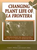 img - for Changing Plant Life of La Frontera: Observations on Vegetation in the U.S./Mexico Borderlands book / textbook / text book