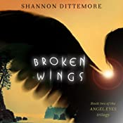 Broken Wings: An Angel Eyes Novel, Book 2 | Shannon Dittemore