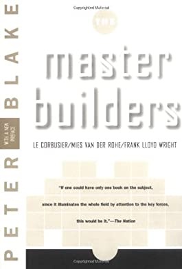 The Master Builders: Le Corbusier, Mies Van Der Rohe, Frank Lloyd Wright (The Norton Library)