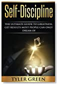 Self-Discipline: The Ultimate Guide To Greatness, Get Results Most People Can Only Dream Of