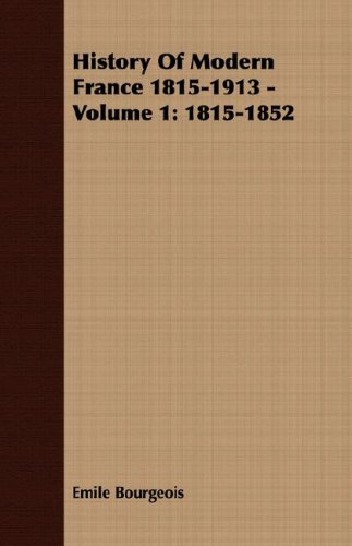History Of Modern France 1815-1913 - Volume 1: 1815-1852