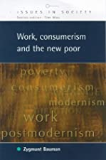 Work Consumerism and the New Poor by Zygmunt Bauman