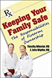 img - for Keeping Your Family Safe : The Responsibilites of Firearm Ownership (Paperback)--by Timothy W. Wheeler [2009 Edition] book / textbook / text book
