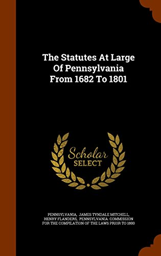 The Statutes At Large Of Pennsylvania From 1682 To 1801