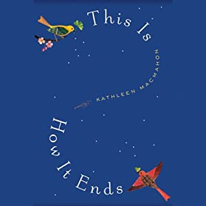This Is How It Ends: A Novel | [Kathleen MacMahon]