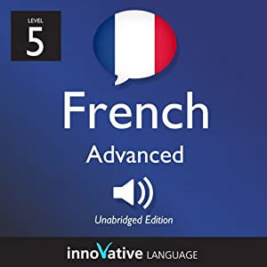 Learn French with Innovative Language's Proven Language System - Level 5: Advanced French Audiobook