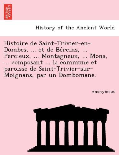 Histoire de Saint-Trivier-En-Dombes, ... Et de Be Reins, ... Percieux, ... Montagneux, ... Mons, ... Composant ... La Commune Et Paroisse de Saint-Tri
