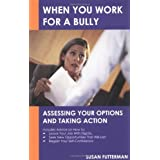 When You Work for a Bully: Assessing Your Options and Taking Action ~ Susan Futterman
