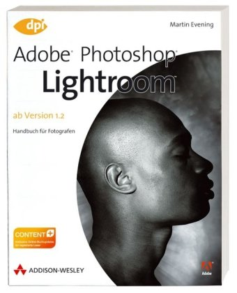 Adobe Photoshop Lightroom - ab Version 1.2 - Ab Version 1.2: Handbuch für Fotografen (DPI Grafik), Buch