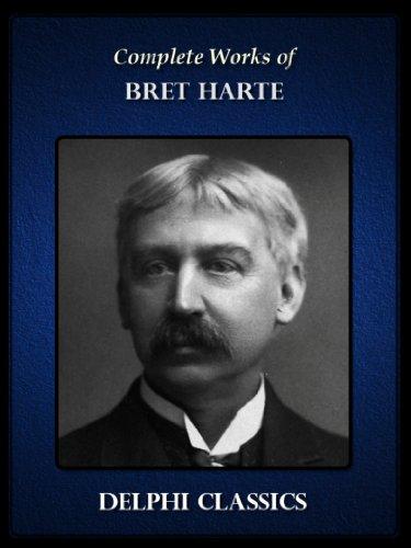 Bret Harte - Delphi Complete Works of Bret Harte (Illustrated) (Series Four Book 24)