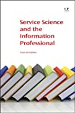 Service Science and the Information Professional (Chandos Information Professional Series)
