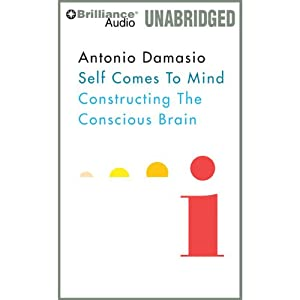 Self Comes to Mind: Constructing the Conscious Brain | [Antonio Damasio]