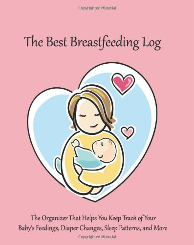 The Best Breastfeeding Log: The Organizer That Helps You Keep Track of Your Baby's Feedings, Diaper Changes, Sleep Patterns, and More (Pink)