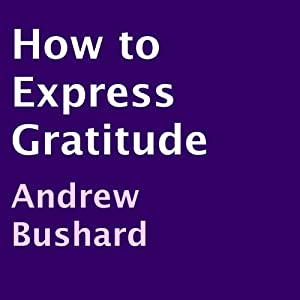 How to Express Gratitude | [Andrew Bushard]