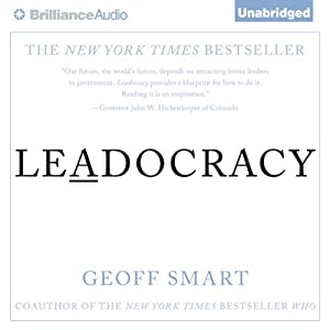 Leadocracy: Hiring More Great Leaders (Like You) into Government | [Geoff Smart]