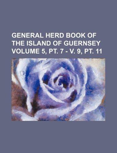 General herd book of the island of Guernsey Volume 5, pt. 7 - v. 9, pt. 11