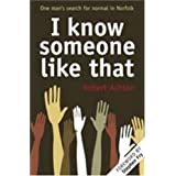 I Know Someone Like That: One Man's Search for Normal in Norfolkby Robert Ashton