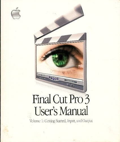 Final Cut Pro 3 User's Manual Vol 1 (Getting Started, Input and Output) Vol 2 (Editorial) Vol 3 (Effects and FXScript) and Tutorial, APPLE COMPUTER CO