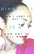 Hindsight Is A Bea$t: How I Lost It All And Got It All Back From Taylor Murrell