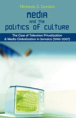 Media and the Politics of Culture: The Case of Television Privatization and Media Globalization in Jamaica (1990-2007)