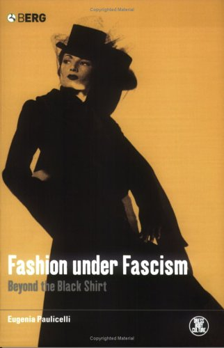 Fashion under Fascism: Beyond the Black Shirt (Dress, Body, Culture)