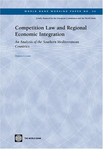 Competition Law and Regional Economic Integration: An Analysis of the Southern Mediterranean Countries (World Bank Working Paper)