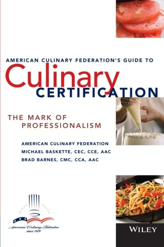The American Culinary Federation'S Guide To Culinary Certification