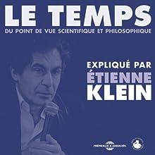 Le Temps: Du point de vue scientifique et philosophique Discours Auteur(s) : Étienne Klein Narrateur(s) : Étienne Klein