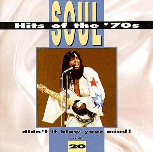 Soul Hits Of The '70s: Didn't It Blow Your Mind! Vol. 20