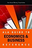 ALA Guide to Economics and Business Reference (0838910246) by American Library Association
