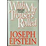 With My Trousers Rolled: Familiar Essays (0393037576) by Epstein, Joseph