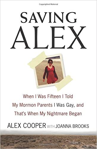 Saving Alex: When I Was Fifteen I Told My Mormon Parents I Was Gay, and That's When My Nightmare Began written by Alex Cooper