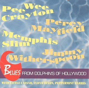 Blues From Dolphin's Of Hollywood by Pee Wee Crayton, Little Caesar, Percy Mayfield, Memphis Slim and Jimmy Witherspoon