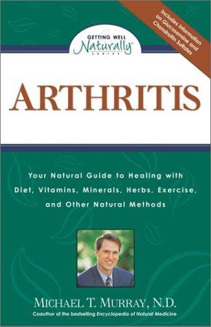 Arthritis: Your Natural Guide to Healing with Diet, Vitamins, Minerals, Herbs, Exercise, and Other Natural Methods, Murray,Michael T.