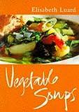 Classic Ck: Vegetable Soups (Classic Cooks) Elizabeth Luard