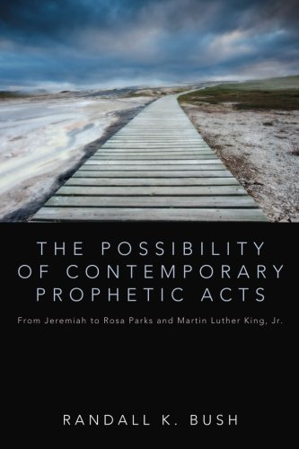 The Possibility of Contemporary Prophetic Acts: From Jeremiah to Rosa Parks and Martin Luther King, Jr. (Randall Bush compare prices)