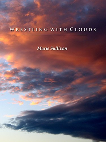 Marie Sullivan - Wrestling with Clouds: A Rural Idyll, Elegy and Dreaming of times past and present (English Edition)