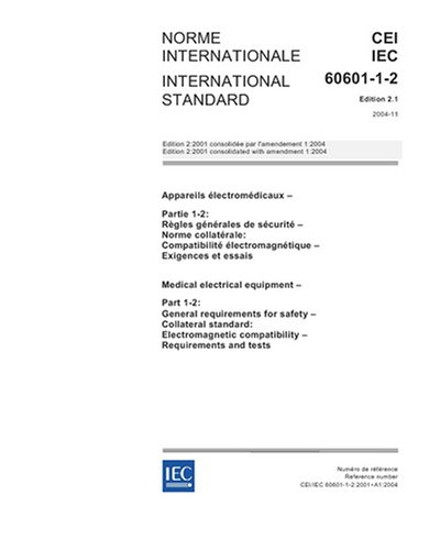 IEC 60601-1-2 Ed. 2.1 b:2005, Medical electrical equipment - Part 1-2: General requirements for safety - Collateral standard: Electromagnetic compatibility - Requirements and tests