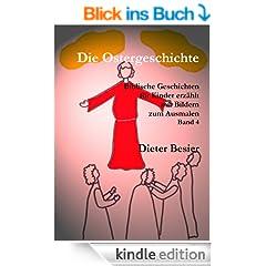 Die Ostergeschichte, Biblische Geschichten f�r Kinder erz�hlt, Band 4 (Kinderbibel)