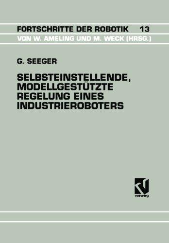 Selbsteinstellende, Modellgestutzte Regelung Eines Industrieroboters (Fortschritte der Robotik)  [Seeger, Guido] (Tapa Blanda)