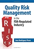 Quality Risk Management in the FDA-Regulated Industry