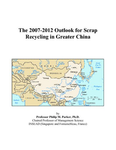 The 2007-2012 Outlook for Scrap Recycling in Greater China