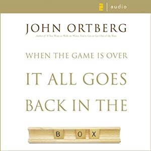 When the Game Is Over, It All Goes Back in the Box | [John Ortberg]